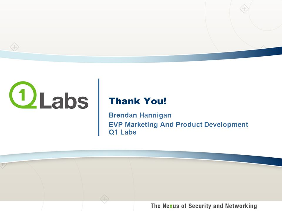 Thank You! Brendan Hannigan EVP Marketing And Product Development Q1 Labs