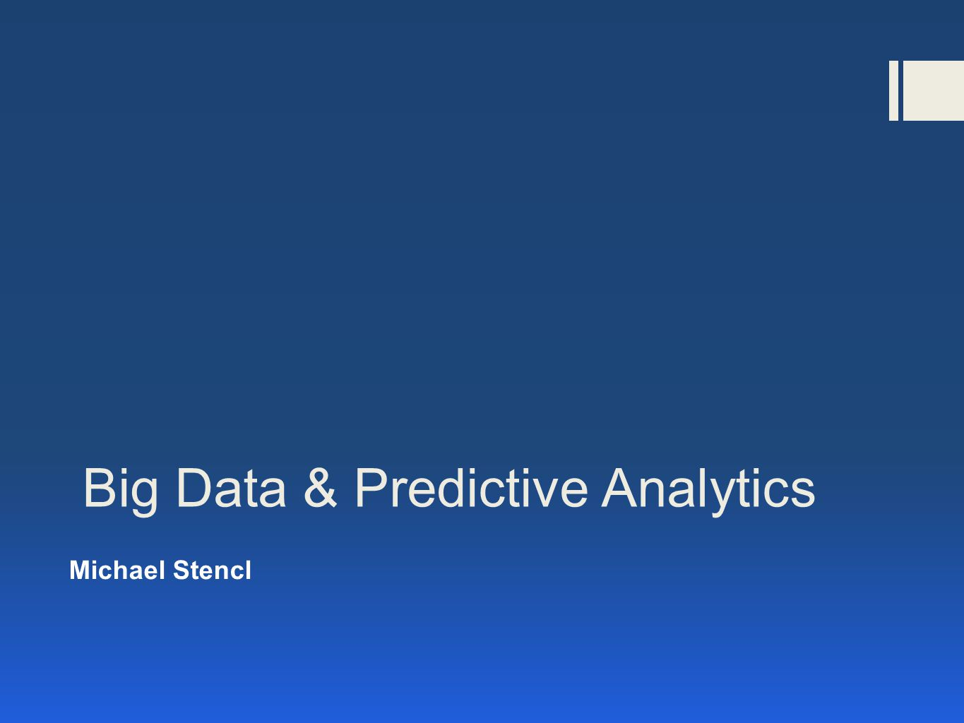 Big Data & Predictive Analytics Michael Stencl