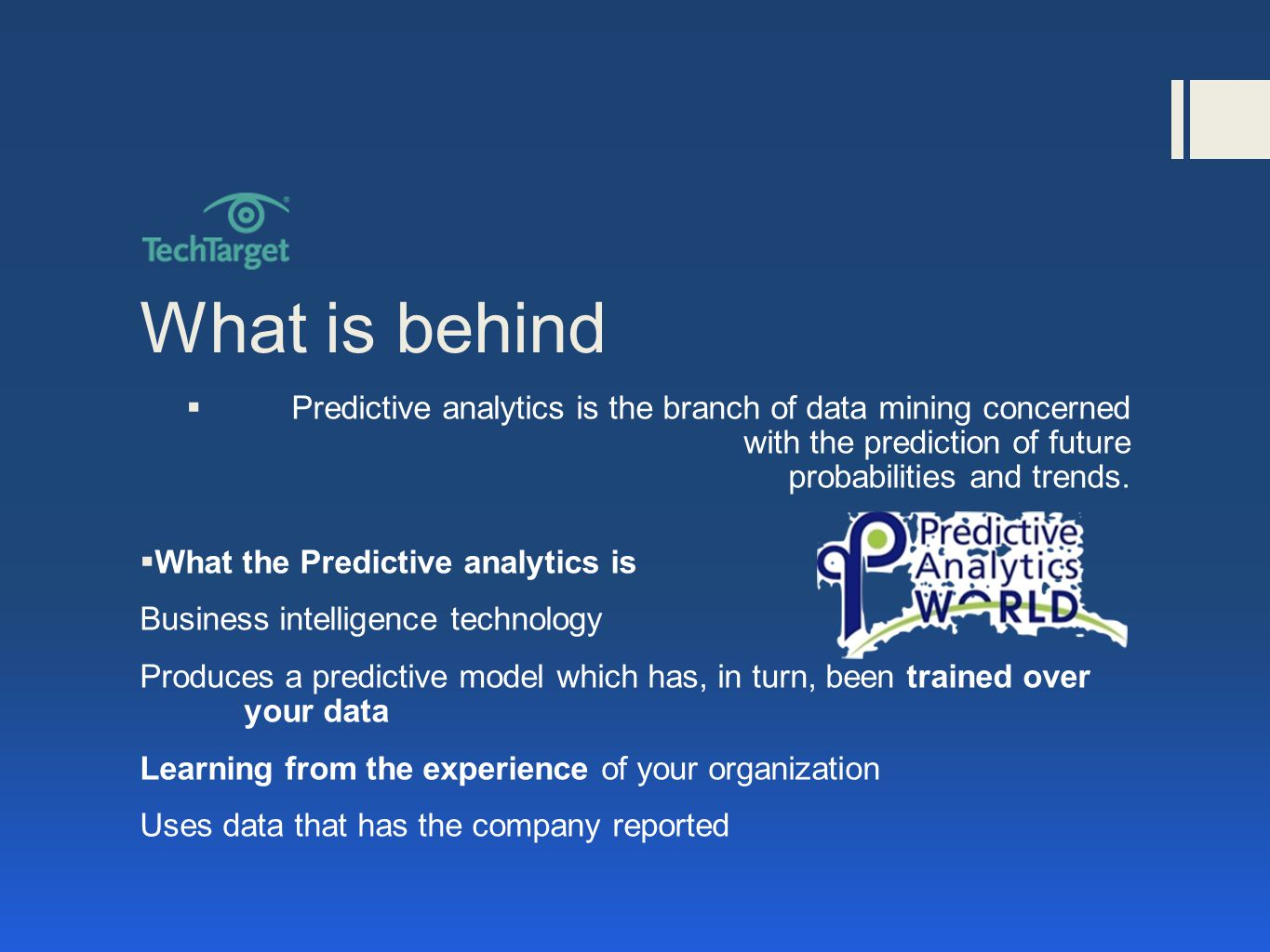 What is behind  Predictive analytics is the branch of data mining concerned with the prediction of future probabilities and trends.