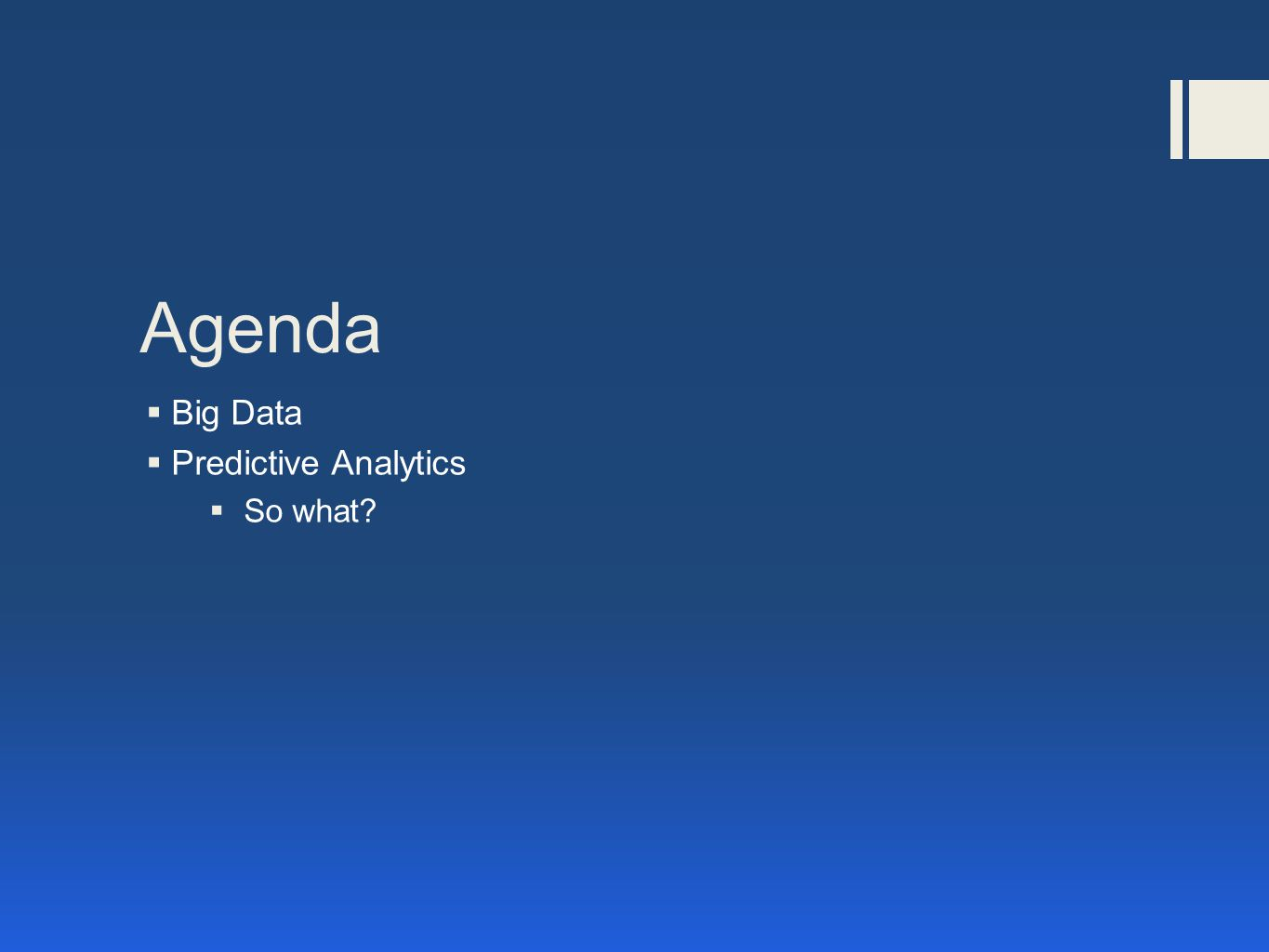 Agenda  Big Data  Predictive Analytics  So what