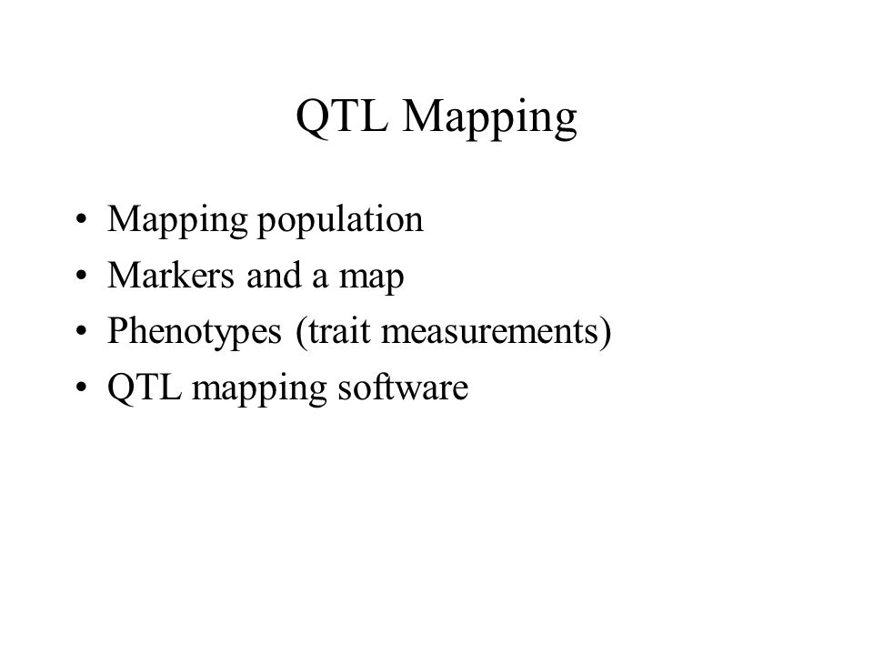 QTL Mapping Mapping population Markers and a map Phenotypes (trait measurements) QTL mapping software
