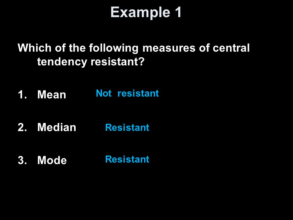 Example 1 Which of the following measures of central tendency resistant.