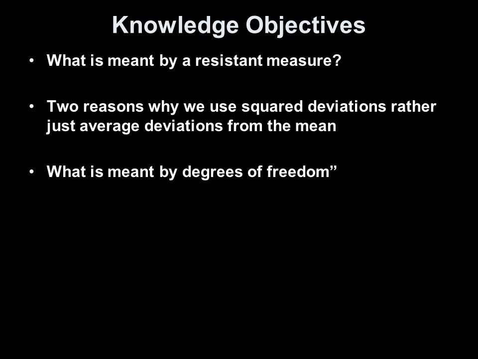 Knowledge Objectives What is meant by a resistant measure.