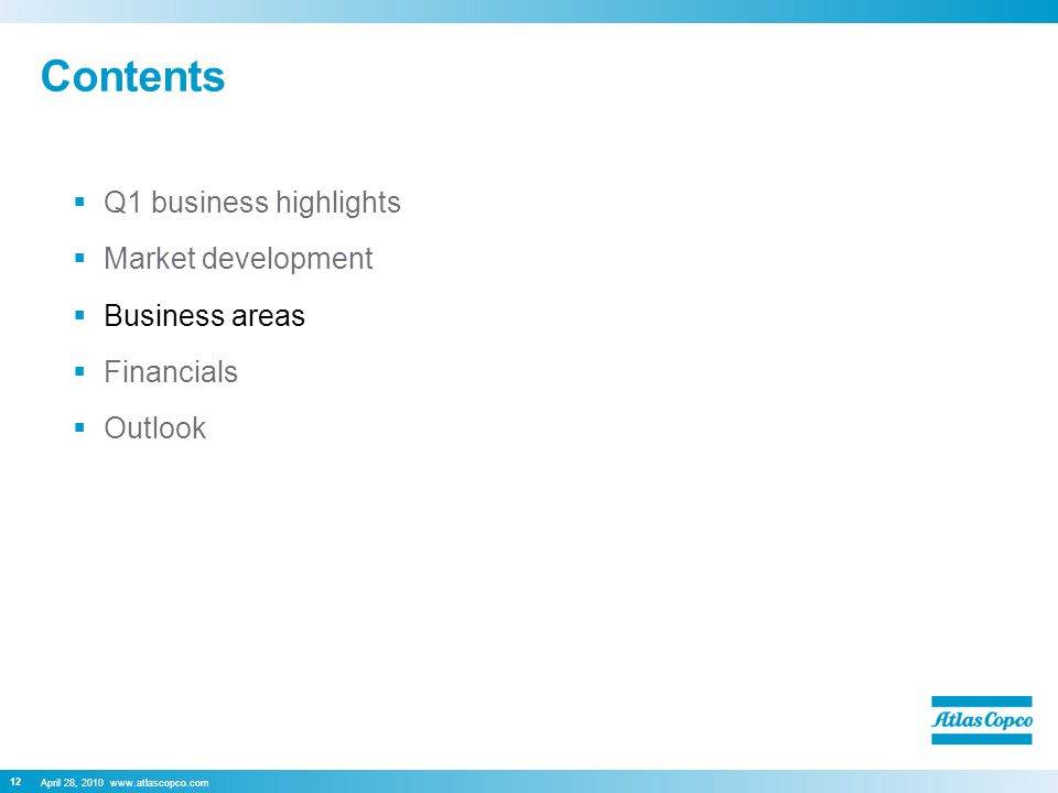 April 28, 2010 www.atlascopco.com 12 Contents  Q1 business highlights  Market development  Business areas  Financials  Outlook