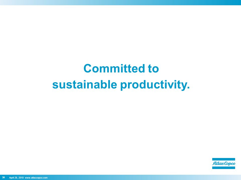 April 28, 2010 www.atlascopco.com Committed to sustainable productivity. 30