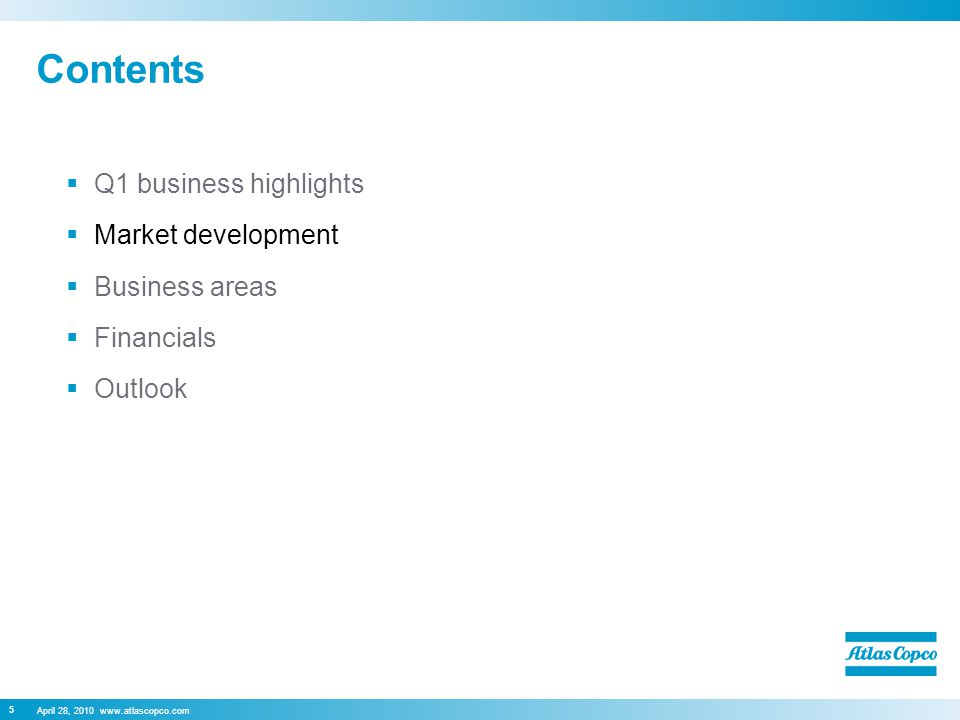 April 28, 2010 www.atlascopco.com 5 Contents  Q1 business highlights  Market development  Business areas  Financials  Outlook