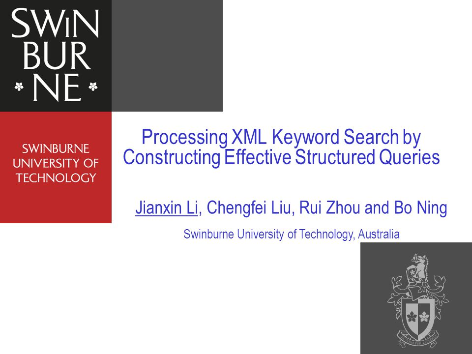 Processing XML Keyword Search by Constructing Effective Structured Queries Jianxin Li, Chengfei Liu, Rui Zhou and Bo Ning Swinburne University of Technology, Australia