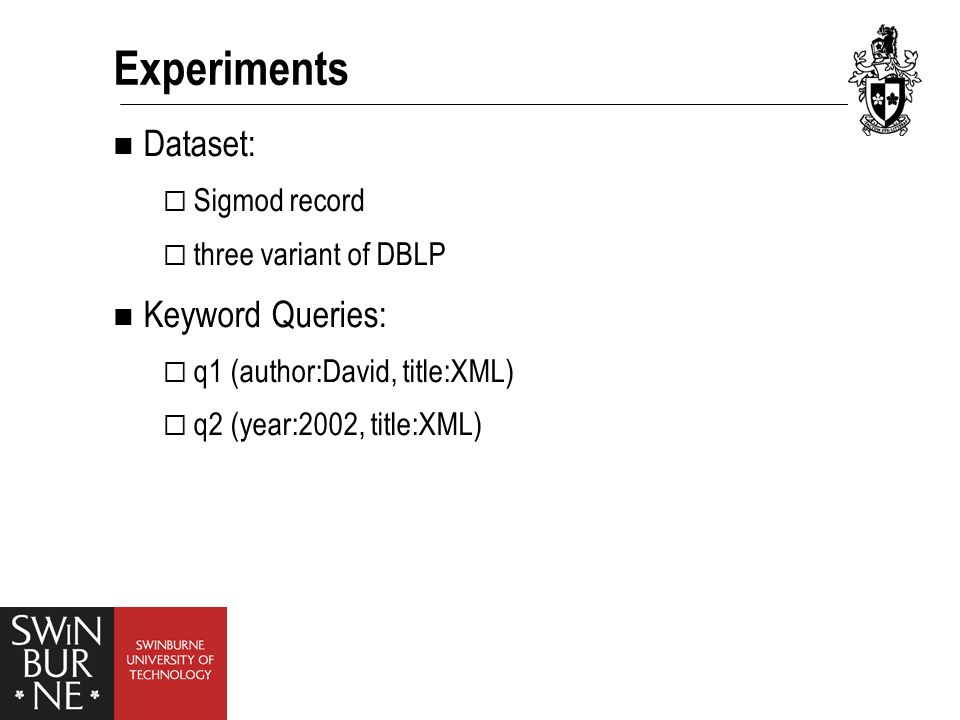 Experiments Dataset:  Sigmod record  three variant of DBLP Keyword Queries:  q1 (author:David, title:XML)  q2 (year:2002, title:XML)