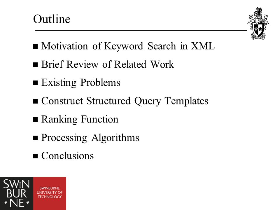 Outline Motivation of Keyword Search in XML Brief Review of Related Work Existing Problems Construct Structured Query Templates Ranking Function Processing Algorithms Conclusions