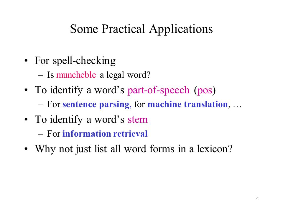 4 Some Practical Applications For spell-checking –Is muncheble a legal word.