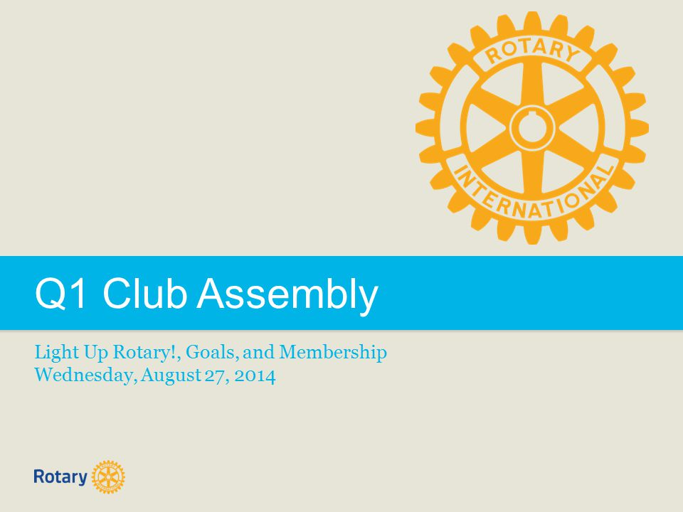 Q1 Club Assembly Light Up Rotary!, Goals, and Membership Wednesday, August 27, 2014