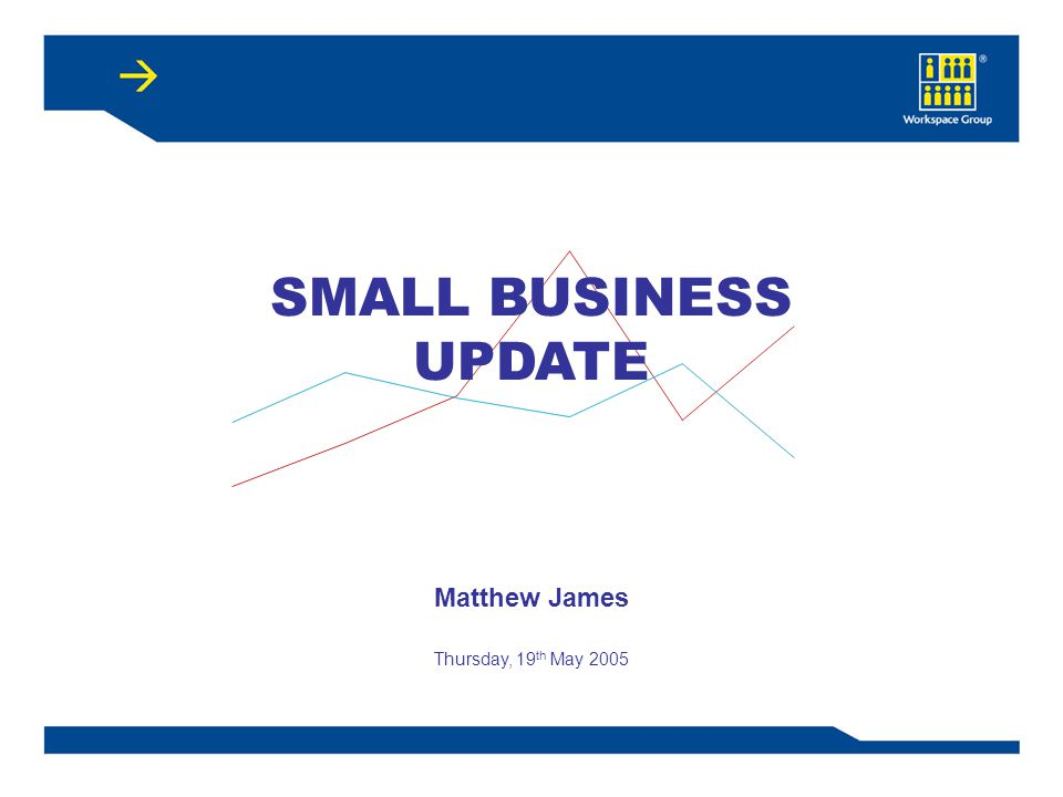 SMALL BUSINESS UPDATE Matthew James Thursday, 19 th May 2005