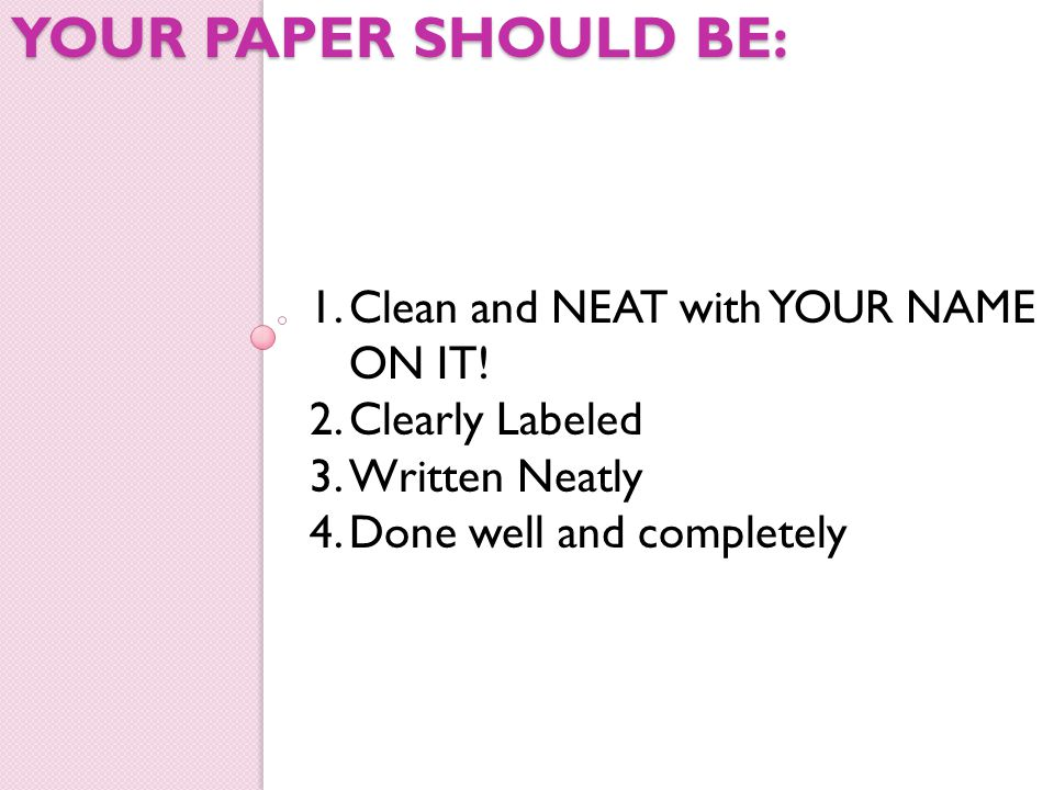 YOUR PAPER SHOULD BE: 1.Clean and NEAT with YOUR NAME ON IT.