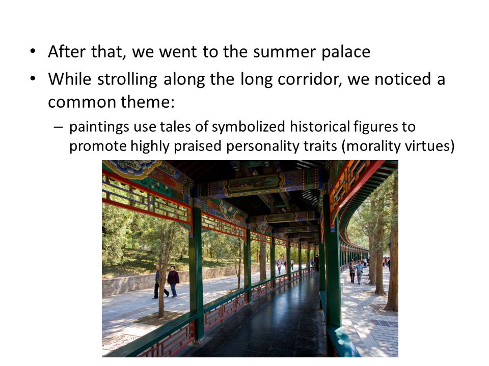 After that, we went to the summer palace While strolling along the long corridor, we noticed a common theme: – paintings use tales of symbolized historical figures to promote highly praised personality traits (morality virtues)