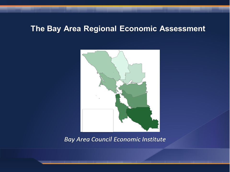 Bay Area Council Economic Institute The Bay Area Regional Economic Assessment