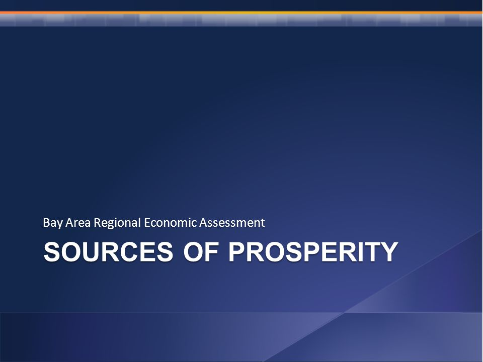 SOURCES OF PROSPERITY Bay Area Regional Economic Assessment