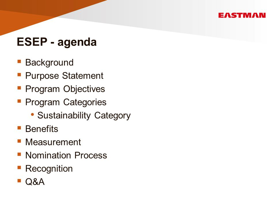 ESEP - agenda  Background  Purpose Statement  Program Objectives  Program Categories Sustainability Category  Benefits  Measurement  Nomination Process  Recognition  Q&A