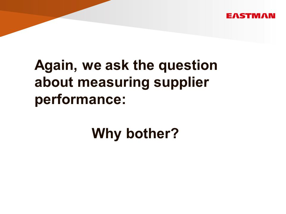 Again, we ask the question about measuring supplier performance: Why bother