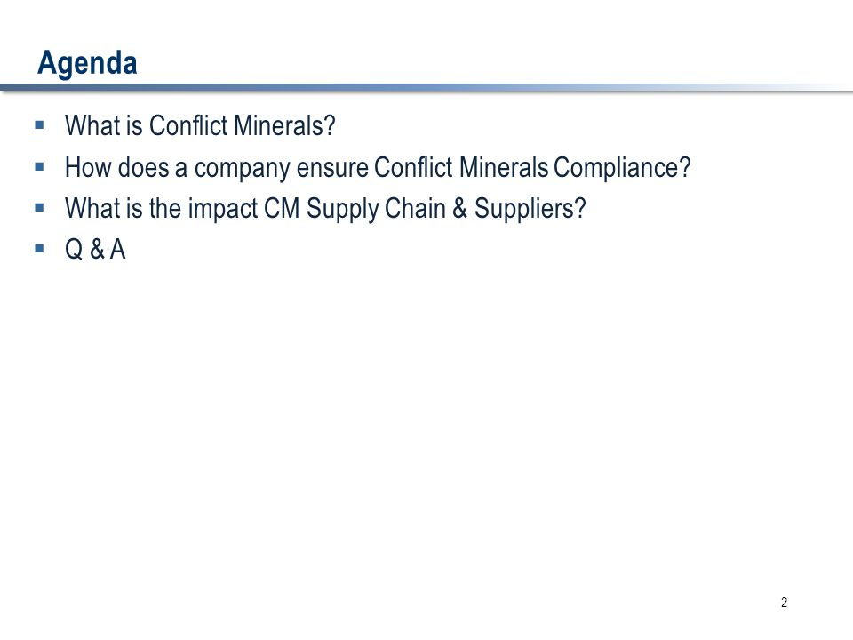 Agenda  What is Conflict Minerals.  How does a company ensure Conflict Minerals Compliance.