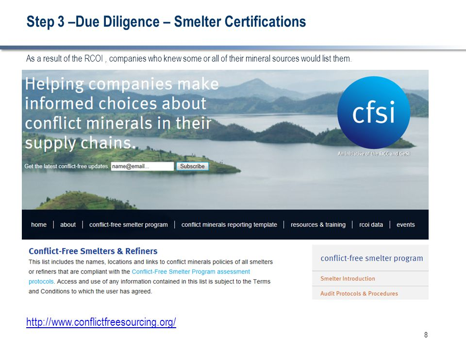 Step 3 –Due Diligence – Smelter Certifications 8 As a result of the RCOI, companies who knew some or all of their mineral sources would list them.