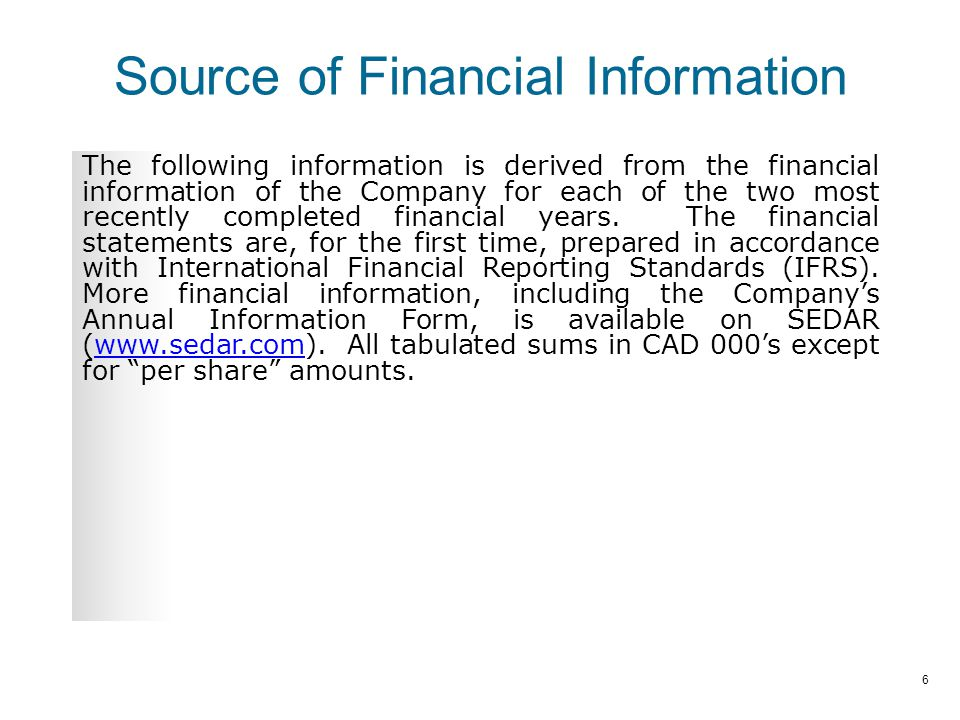 Source of Financial Information The following information is derived from the financial information of the Company for each of the two most recently completed financial years.
