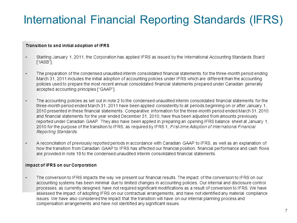 International Financial Reporting Standards (IFRS) Transition to and initial adoption of IFRS Starting January 1, 2011, the Corporation has applied IFRS as issued by the International Accounting Standards Board [ IASB ].