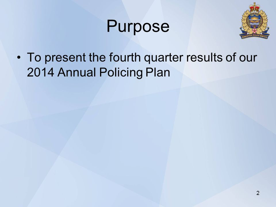 Purpose To present the fourth quarter results of our 2014 Annual Policing Plan 2