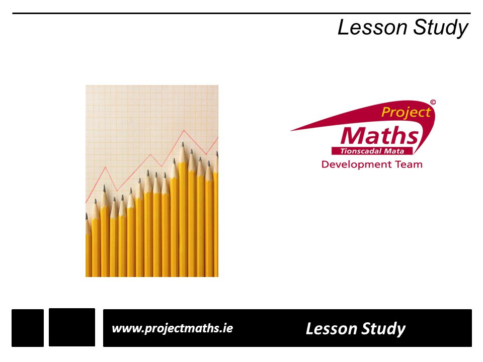 Lesson Study www.projectmaths.ie Lesson Study