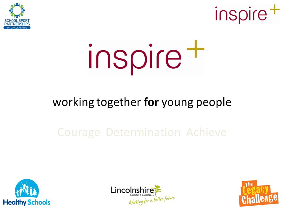 working together for young people Courage Determination Achieve