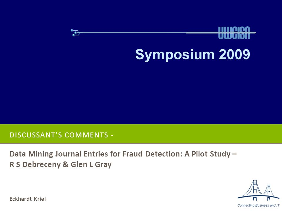 DISCUSSANT'S COMMENTS - Data Mining Journal Entries for Fraud Detection: A Pilot Study – R S Debreceny & Glen L Gray Symposium 2009 Eckhardt Kriel