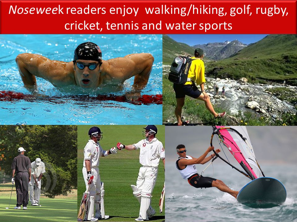 Noseweek readers enjoy walking/hiking, golf, rugby, cricket, tennis and water sports