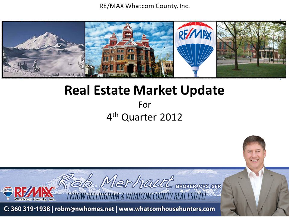 RE/MAX Whatcom County, Inc. Real Estate Market Update For 4 th Quarter 2012