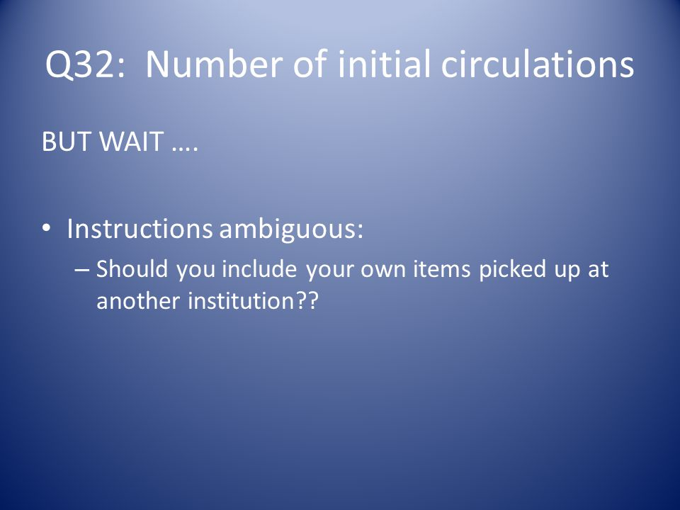Q32: Number of initial circulations BUT WAIT ….