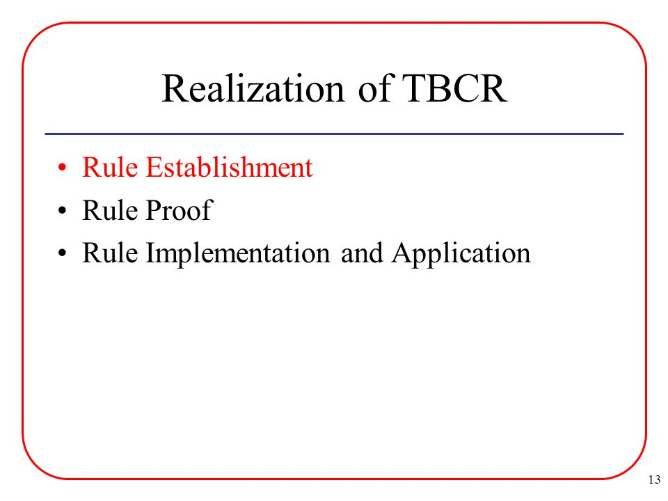 13 Realization of TBCR Rule Establishment Rule Proof Rule Implementation and Application