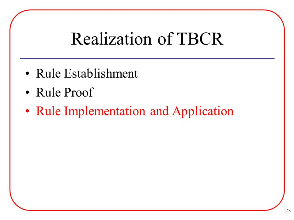23 Realization of TBCR Rule Establishment Rule Proof Rule Implementation and Application