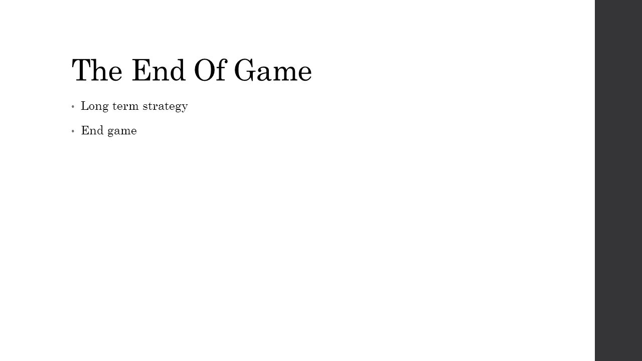 The End Of Game Long term strategy End game