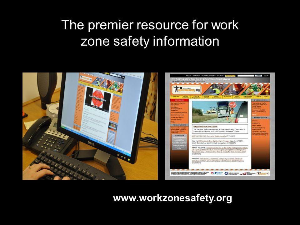 The premier resource for work zone safety information www.workzonesafety.org