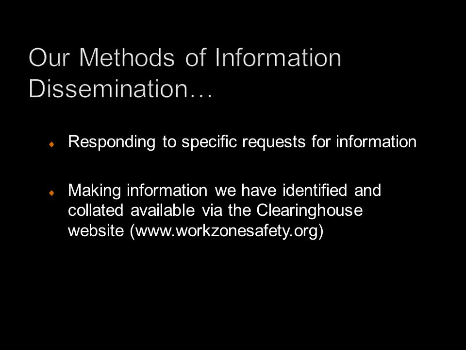 Responding to specific requests for information Making information we have identified and collated available via the Clearinghouse website (www.workzonesafety.org)