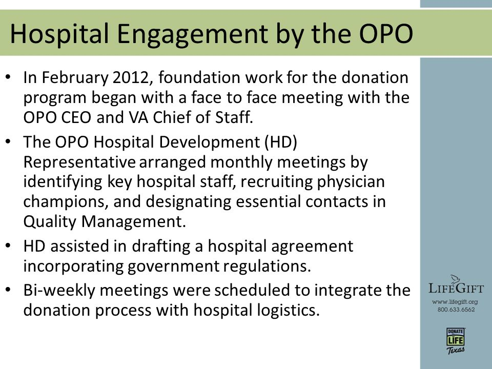 Hospital Engagement by the OPO In February 2012, foundation work for the donation program began with a face to face meeting with the OPO CEO and VA Chief of Staff.