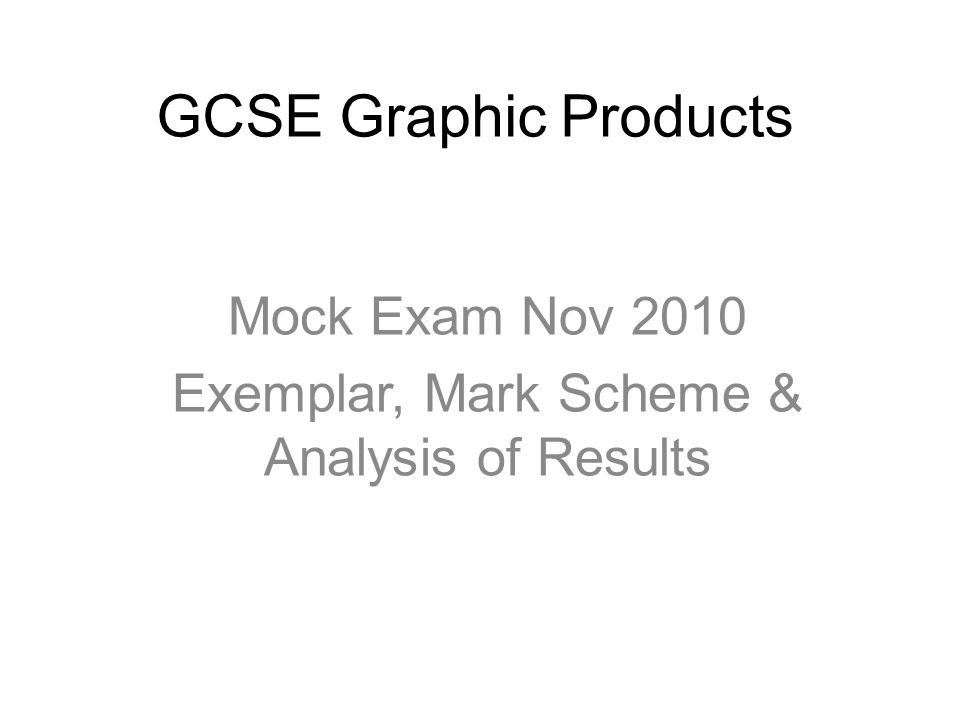 GCSE Graphic Products Mock Exam Nov 2010 Exemplar, Mark Scheme & Analysis of Results