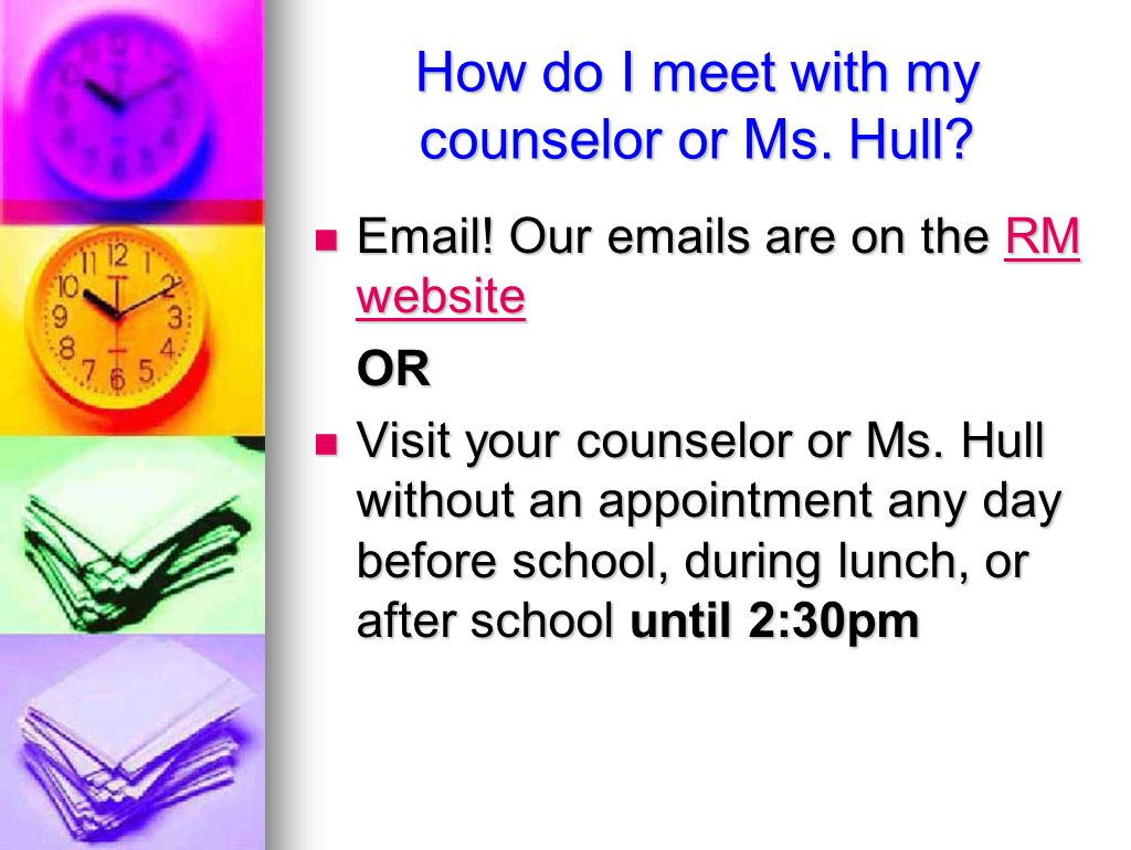 How do I meet with my counselor or Ms. Hull. Email.