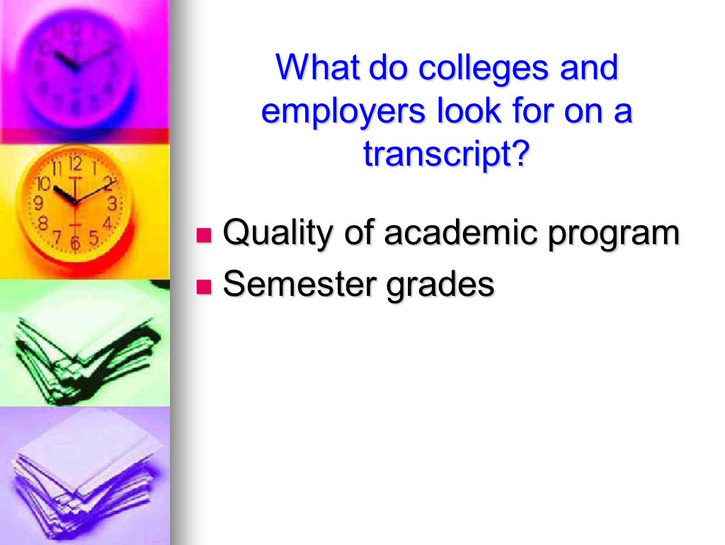 What do colleges and employers look for on a transcript.
