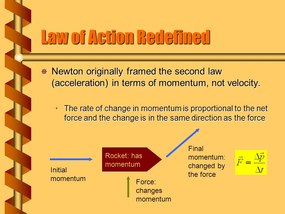 Law of Action Redefined  Newton originally framed the second law (acceleration) in terms of momentum, not velocity.