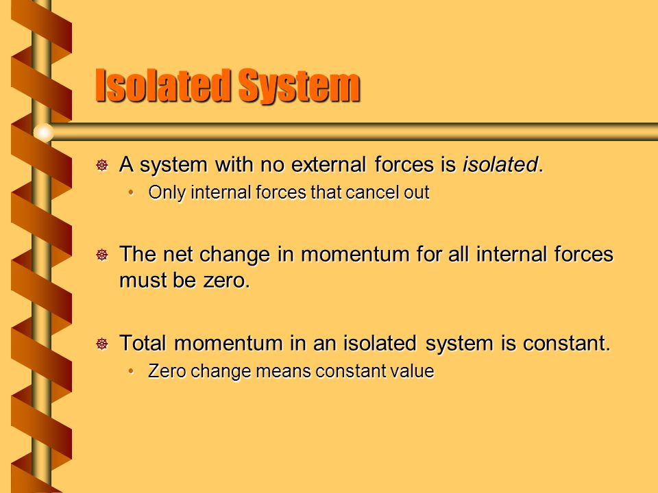 Isolated System  A system with no external forces is isolated.