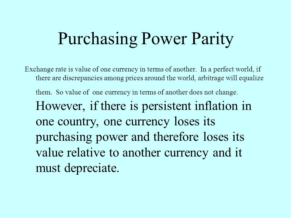 Purchasing Power Parity Exchange rate is value of one currency in terms of another.