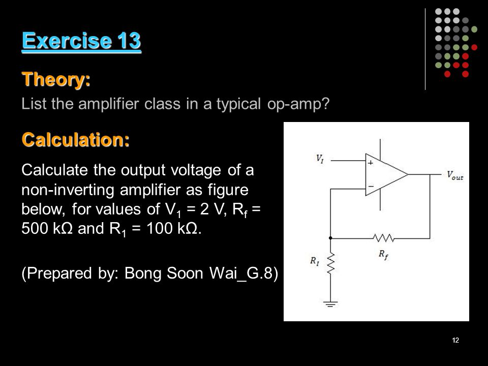 12 Exercise 13 Theory: Calculation: Exercise 13 Theory: List the amplifier class in a typical op-amp.