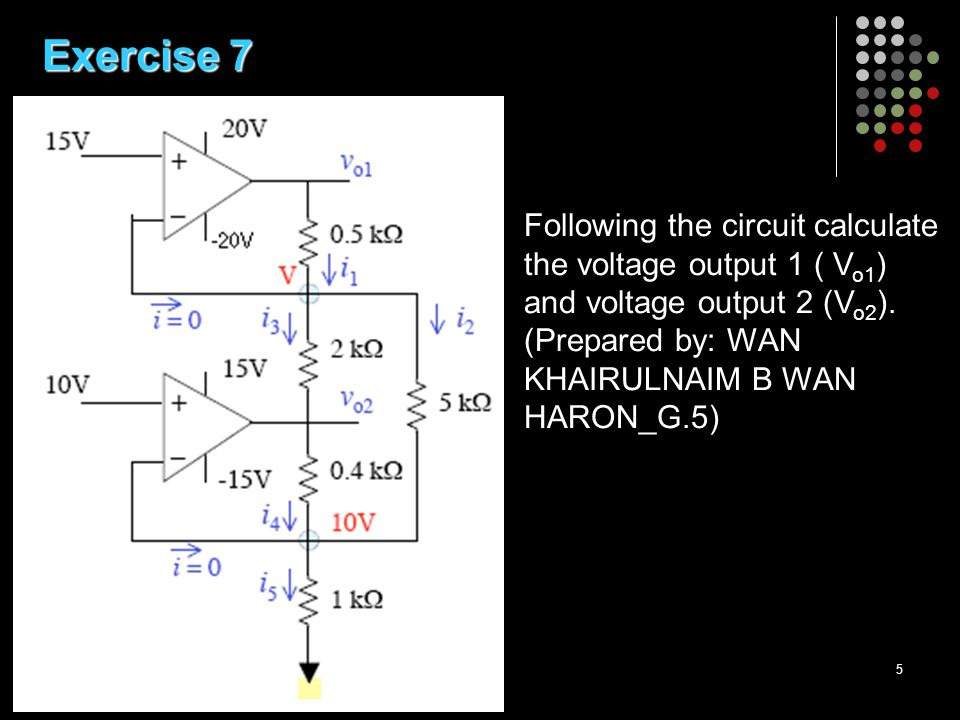 5 Exercise 7 Following the circuit calculate the voltage output 1 ( V o1 ) and voltage output 2 (V o2 ).