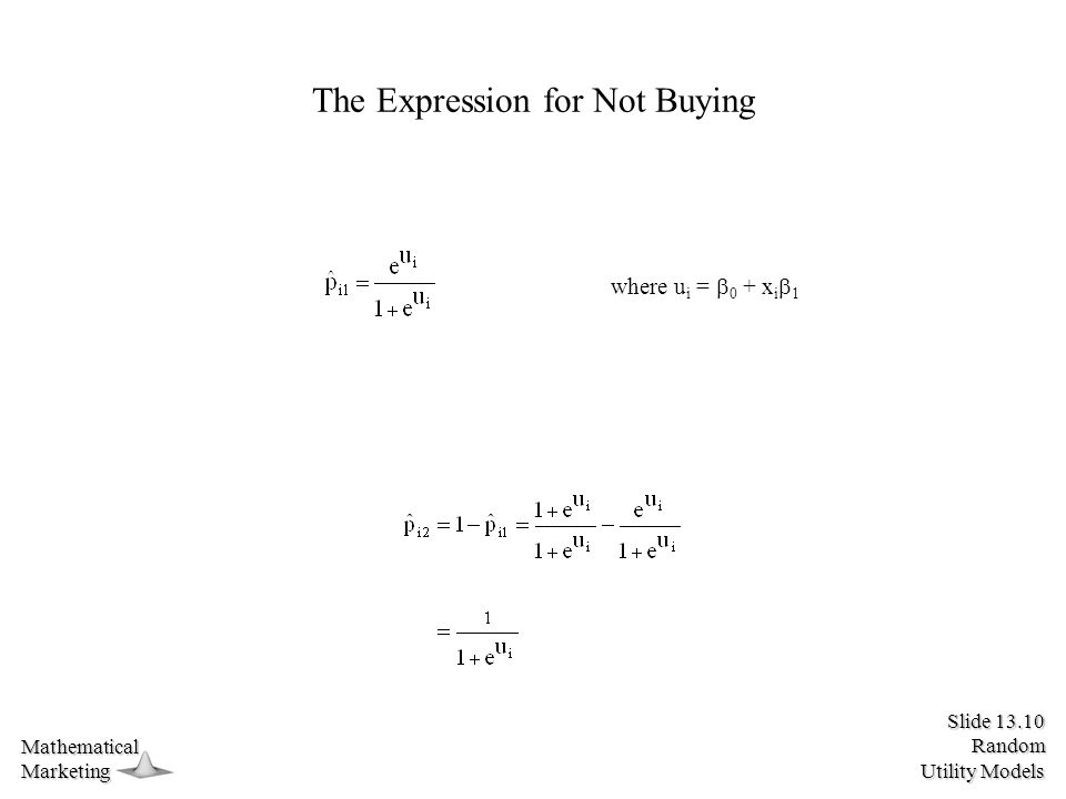 Slide 13.10 Random Utility Models MathematicalMarketing The Expression for Not Buying where u i =  0 + x i  1