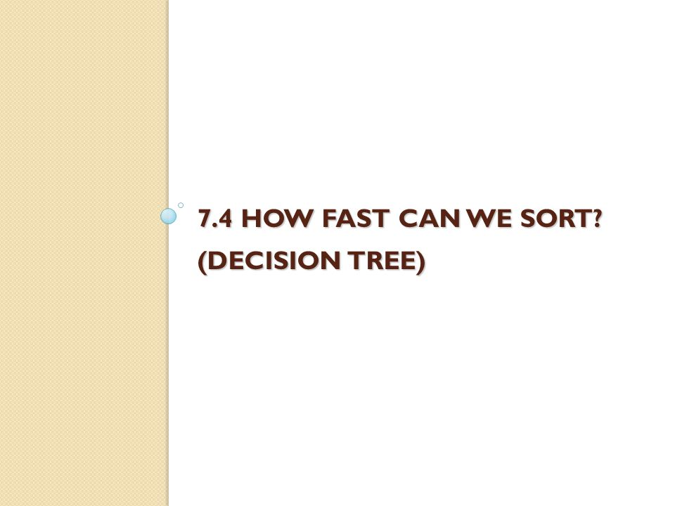7.4 HOW FAST CAN WE SORT (DECISION TREE)