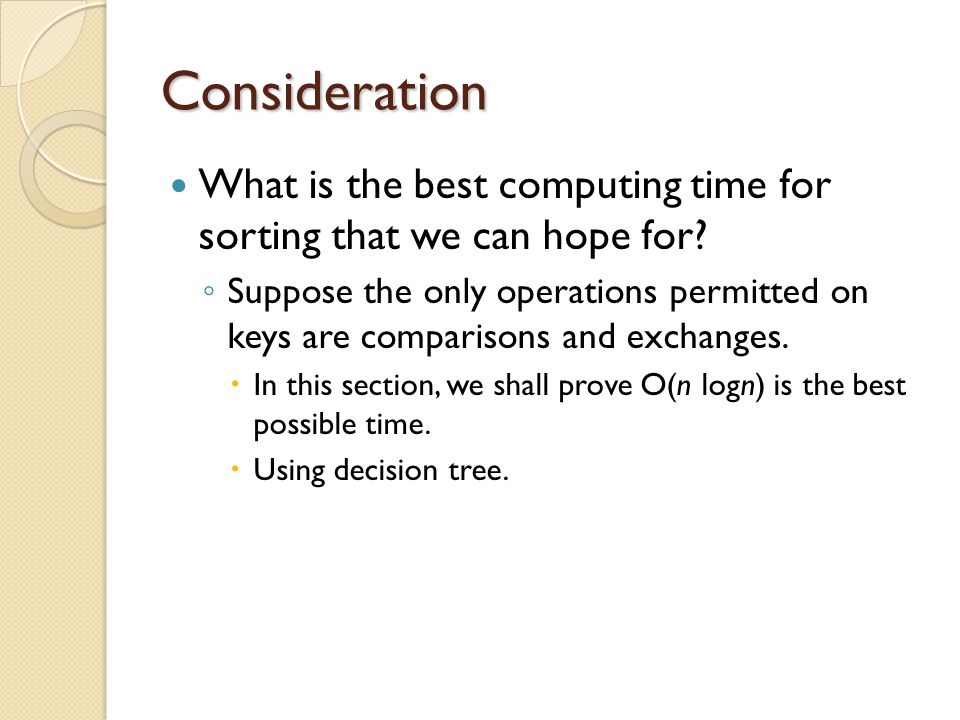 Consideration What is the best computing time for sorting that we can hope for.